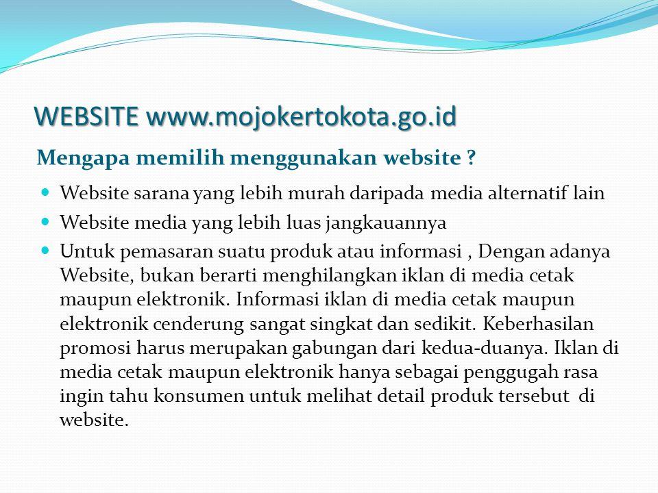 WEBSITE www.mojokertokota.go.id Mengapa memilih menggunakan website ? Website sarana yang lebih murah daripada media alternatif lain Website media yan