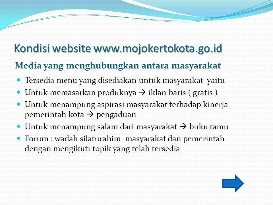 Kondisi website www.mojokertokota.go.id Media yang menghubungkan antara masyarakat Tersedia menu yang disediakan untuk masyarakat yaitu Untuk memasark