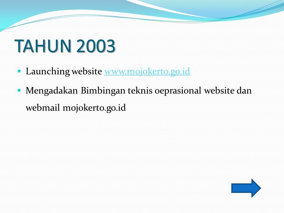 TAHUN 2003  Launching website www.mojokerto.go.idwww.mojokerto.go.id  Mengadakan Bimbingan teknis oeprasional website dan webmail mojokerto.go.id