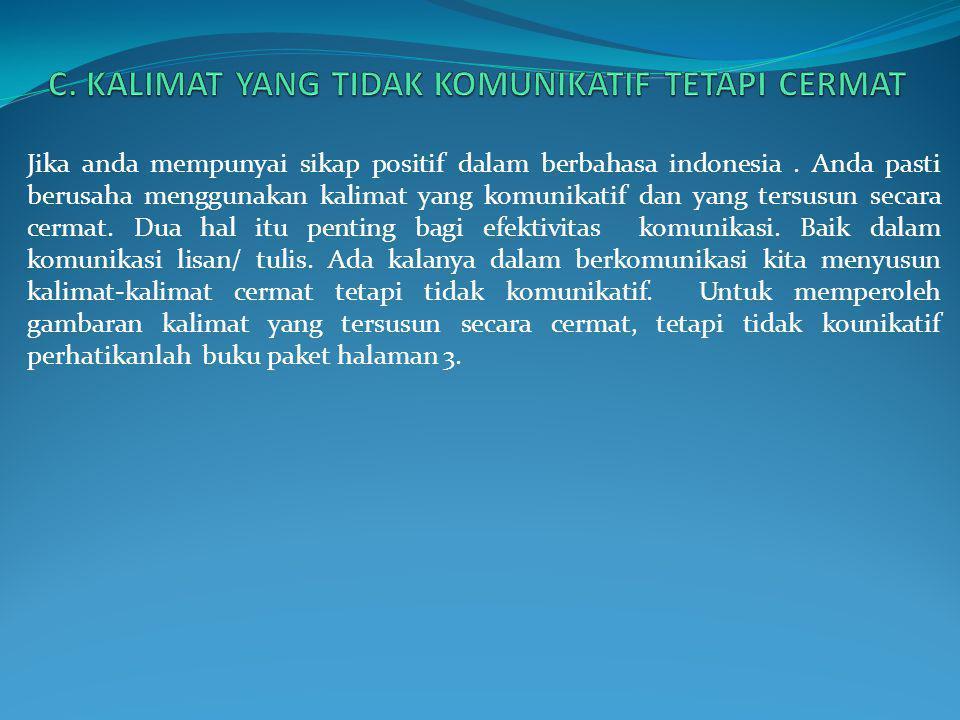 Jika anda mempunyai sikap positif dalam berbahasa indonesia. Anda pasti berusaha menggunakan kalimat yang komunikatif dan yang tersusun secara cermat.