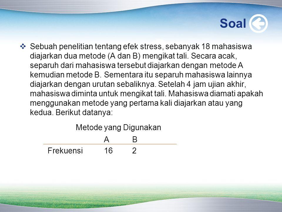 Soal  Sebuah penelitian tentang efek stress, sebanyak 18 mahasiswa diajarkan dua metode (A dan B) mengikat tali. Secara acak, separuh dari mahasiswa