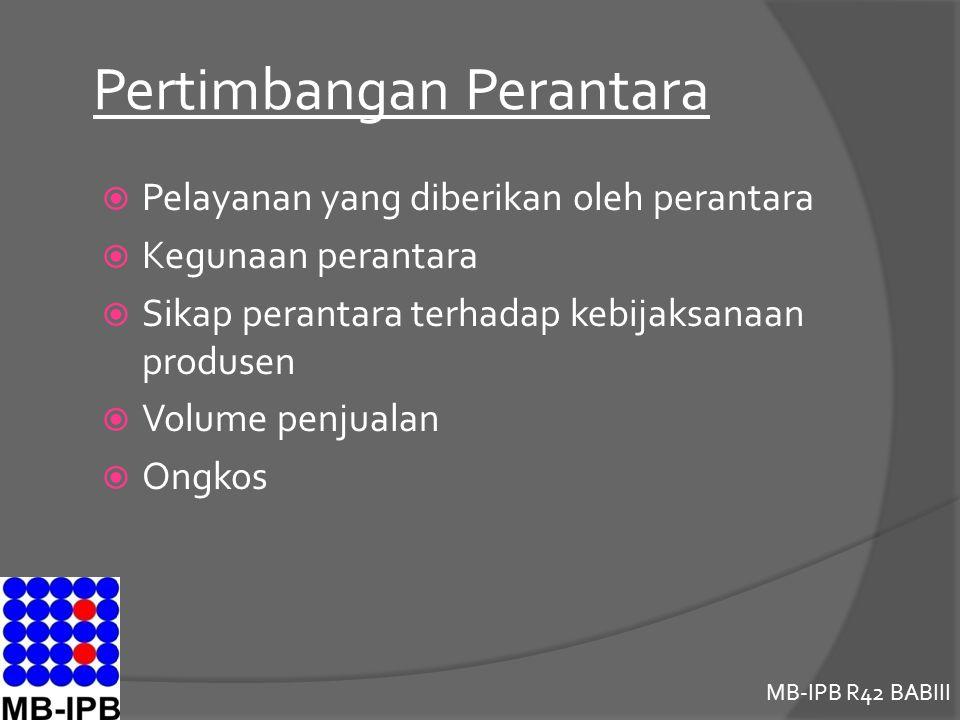 MB-IPB R42 BABIII Pertimbangan Perantara  Pelayanan yang diberikan oleh perantara  Kegunaan perantara  Sikap perantara terhadap kebijaksanaan produsen  Volume penjualan  Ongkos