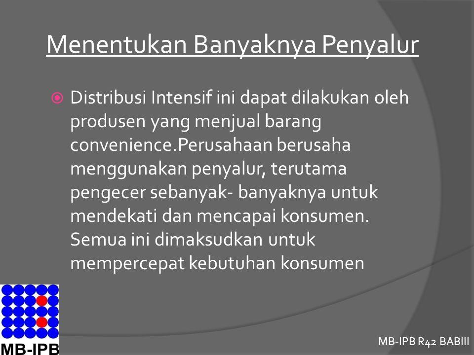 MB-IPB R42 BABIII Menentukan Banyaknya Penyalur  Distribusi Intensif ini dapat dilakukan oleh produsen yang menjual barang convenience.Perusahaan berusaha menggunakan penyalur, terutama pengecer sebanyak- banyaknya untuk mendekati dan mencapai konsumen.