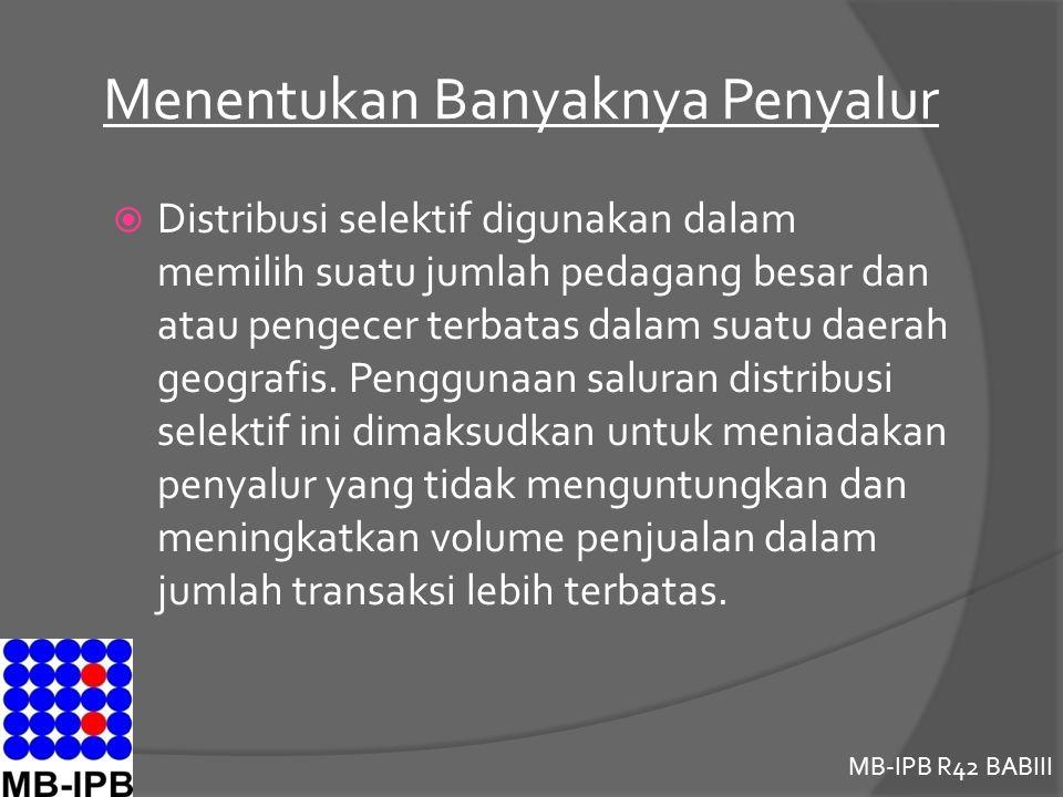 MB-IPB R42 BABIII Menentukan Banyaknya Penyalur  Distribusi selektif digunakan dalam memilih suatu jumlah pedagang besar dan atau pengecer terbatas dalam suatu daerah geografis.