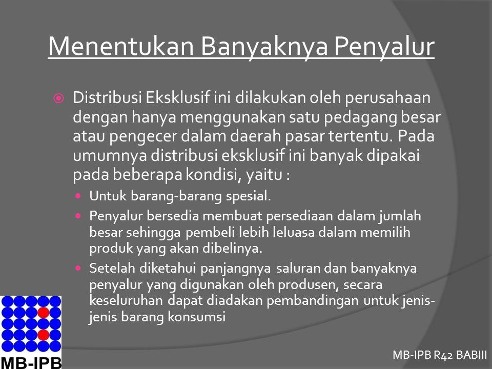 MB-IPB R42 BABIII Menentukan Banyaknya Penyalur  Distribusi Eksklusif ini dilakukan oleh perusahaan dengan hanya menggunakan satu pedagang besar atau pengecer dalam daerah pasar tertentu.