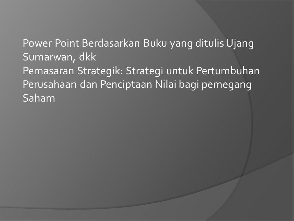 Power Point Berdasarkan Buku yang ditulis Ujang Sumarwan, dkk Pemasaran Strategik: Strategi untuk Pertumbuhan Perusahaan dan Penciptaan Nilai bagi pem