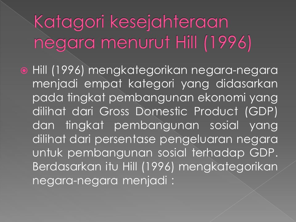  Hill (1996) mengkategorikan negara-negara menjadi empat kategori yang didasarkan pada tingkat pembangunan ekonomi yang dilihat dari Gross Domestic P