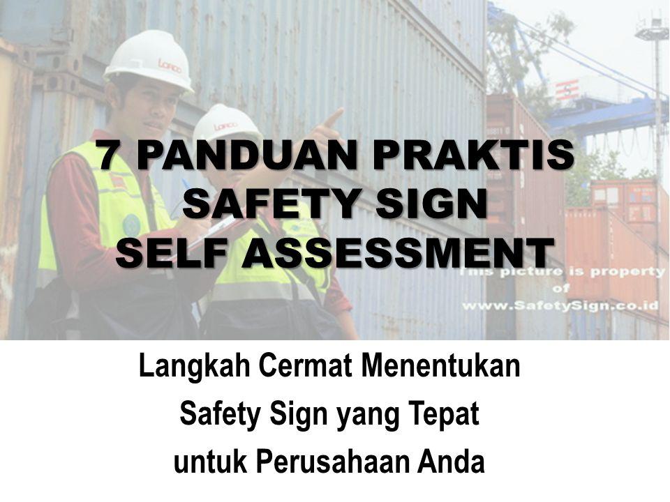 Safety Sign Self Assessment adalah proses identifikasi kebutuhan safety sign untuk menentukan jenis, desain, dan penempatan safety sign yang benar benar sesuai dengan kebutuhan perusahaan