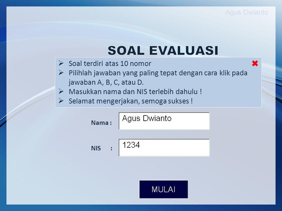 Agus Dwianto Nama : NIS : Baca Panduan  Soal terdiri atas 10 nomor  Pilihlah jawaban yang paling tepat dengan cara klik pada jawaban A, B, C, atau D