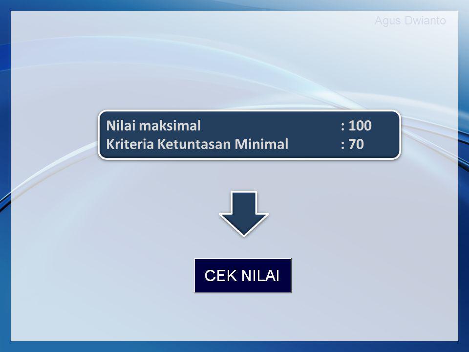 Agus Dwianto Nilai maksimal : 100 Kriteria Ketuntasan Minimal : 70 Nilai maksimal : 100 Kriteria Ketuntasan Minimal : 70