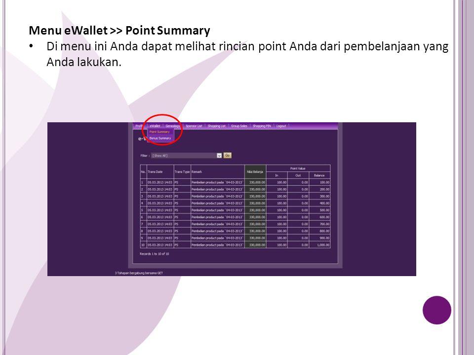 Menu eWallet >> Point Summary Di menu ini Anda dapat melihat rincian point Anda dari pembelanjaan yang Anda lakukan.