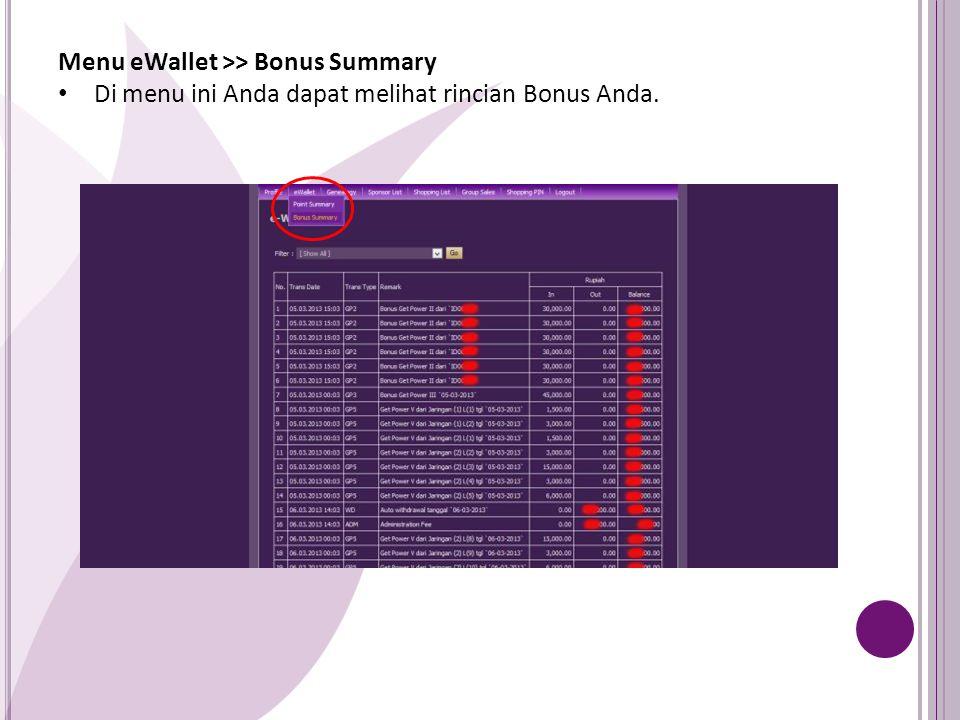 Menu eWallet >> Bonus Summary Di menu ini Anda dapat melihat rincian Bonus Anda.