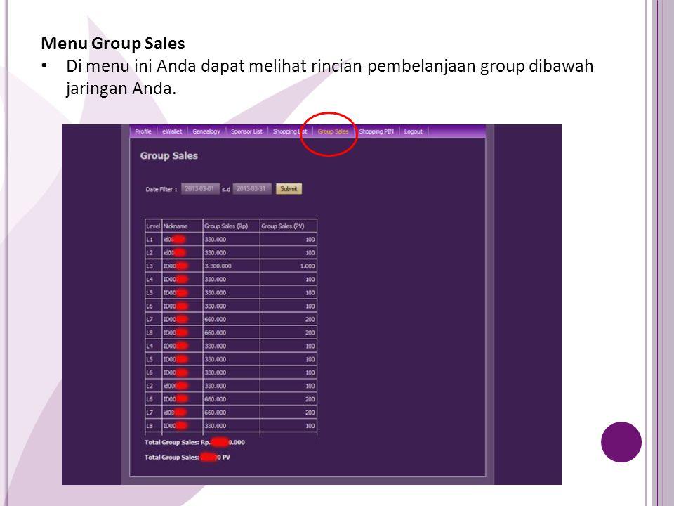 Menu Group Sales Di menu ini Anda dapat melihat rincian pembelanjaan group dibawah jaringan Anda.