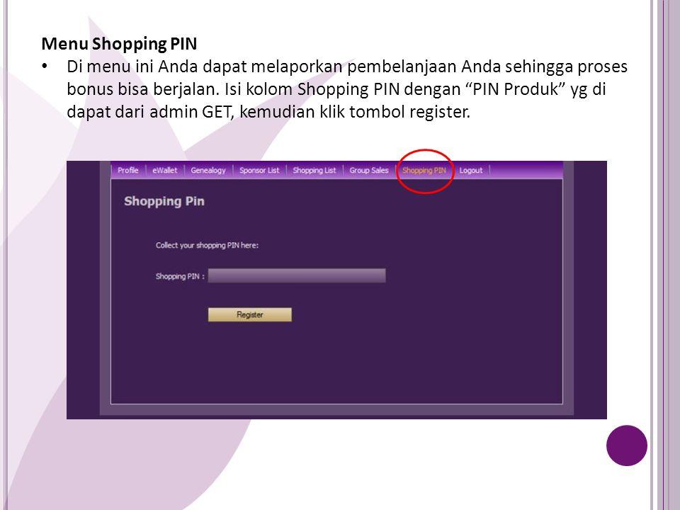 "Menu Shopping PIN Di menu ini Anda dapat melaporkan pembelanjaan Anda sehingga proses bonus bisa berjalan. Isi kolom Shopping PIN dengan ""PIN Produk"""