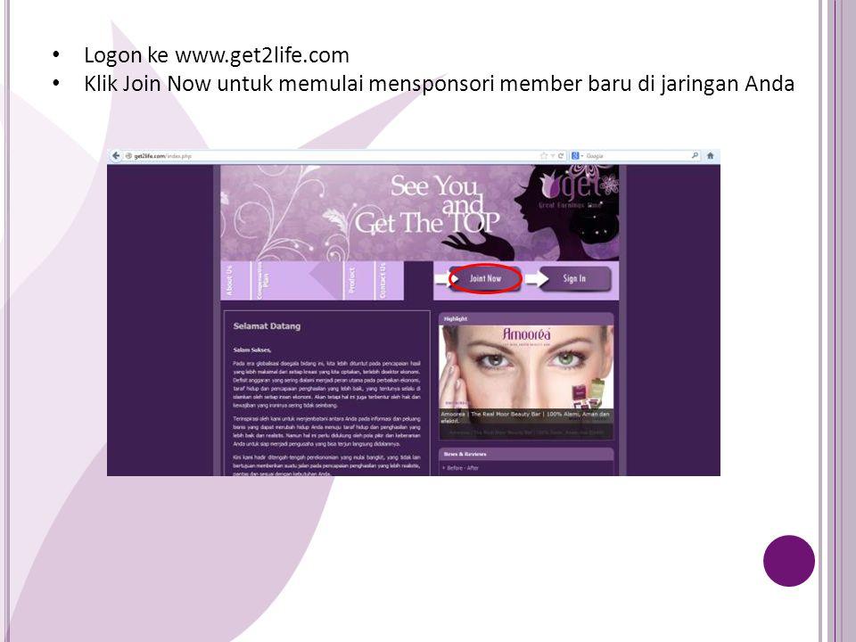 Logon ke www.get2life.com Klik Join Now untuk memulai mensponsori member baru di jaringan Anda