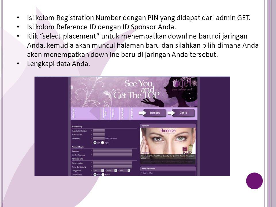 """Isi kolom Registration Number dengan PIN yang didapat dari admin GET. Isi kolom Reference ID dengan ID Sponsor Anda. Klik """"select placement"""" untuk men"""