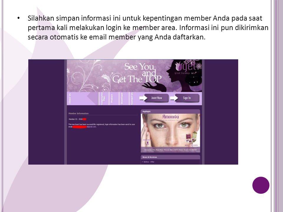 Silahkan simpan informasi ini untuk kepentingan member Anda pada saat pertama kali melakukan login ke member area. Informasi ini pun dikirimkan secara