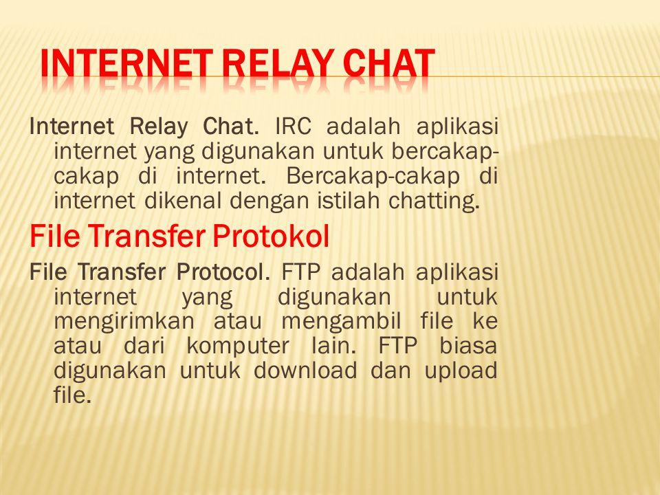Internet Relay Chat.IRC adalah aplikasi internet yang digunakan untuk bercakap- cakap di internet.