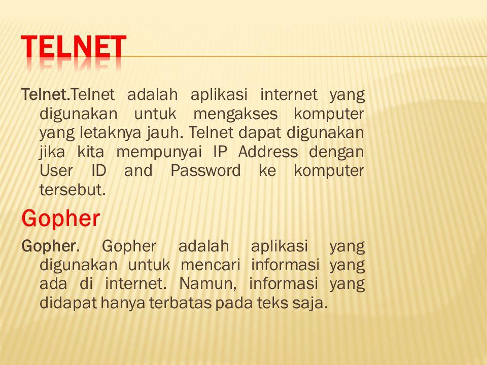 Telnet.Telnet adalah aplikasi internet yang digunakan untuk mengakses komputer yang letaknya jauh.