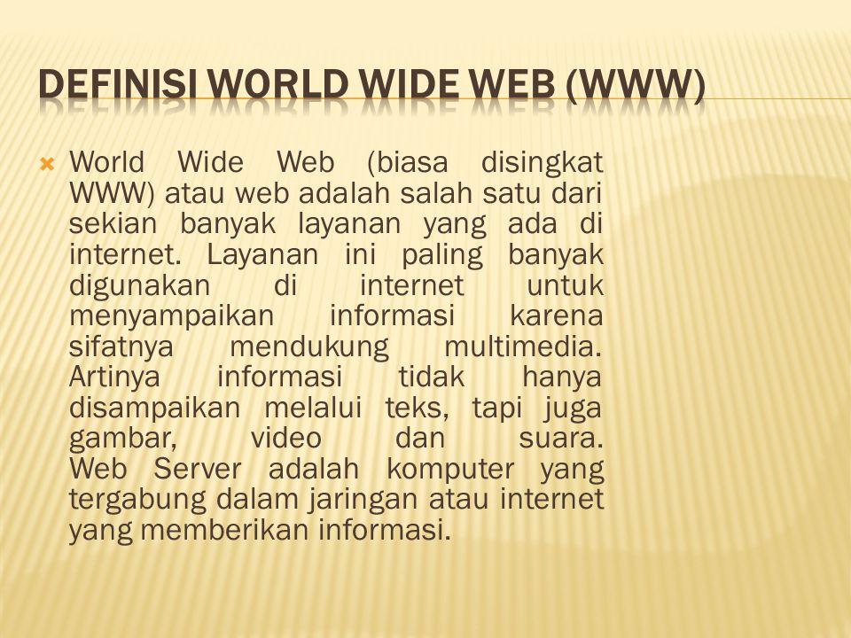  World Wide Web (biasa disingkat WWW) atau web adalah salah satu dari sekian banyak layanan yang ada di internet.