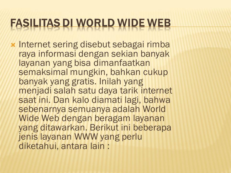  Internet sering disebut sebagai rimba raya informasi dengan sekian banyak layanan yang bisa dimanfaatkan semaksimal mungkin, bahkan cukup banyak yang gratis.