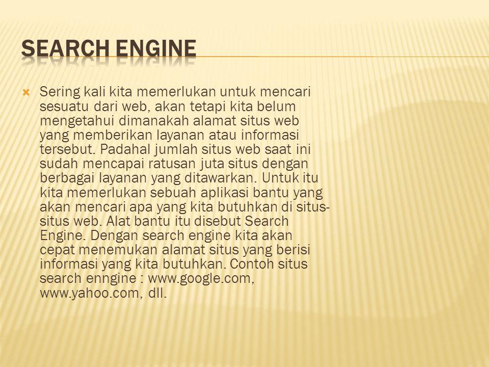  Sering kali kita memerlukan untuk mencari sesuatu dari web, akan tetapi kita belum mengetahui dimanakah alamat situs web yang memberikan layanan atau informasi tersebut.