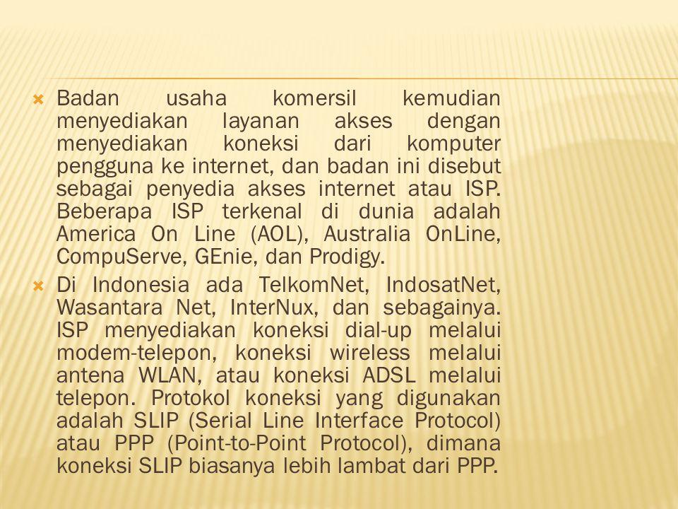  Badan usaha komersil kemudian menyediakan layanan akses dengan menyediakan koneksi dari komputer pengguna ke internet, dan badan ini disebut sebagai penyedia akses internet atau ISP.