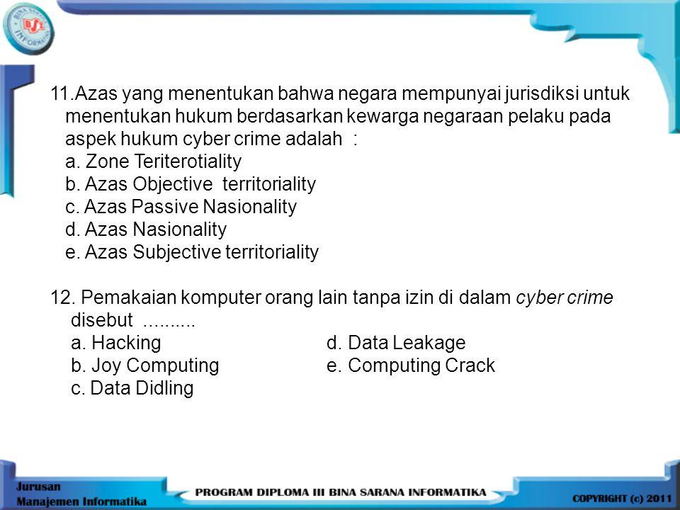11.Azas yang menentukan bahwa negara mempunyai jurisdiksi untuk menentukan hukum berdasarkan kewarga negaraan pelaku pada aspek hukum cyber crime adalah : a.
