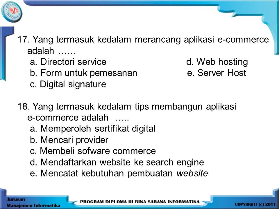 17.Yang termasuk kedalam merancang aplikasi e-commerce adalah …… a.