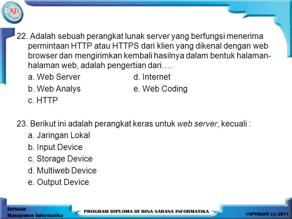 22. Adalah sebuah perangkat lunak server yang berfungsi menerima permintaan HTTP atau HTTPS dari klien yang dikenal dengan web browser dan mengirimkan
