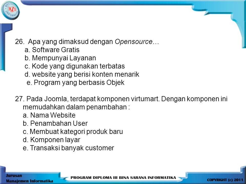 26.Apa yang dimaksud dengan Opensource… a. Software Gratis b.