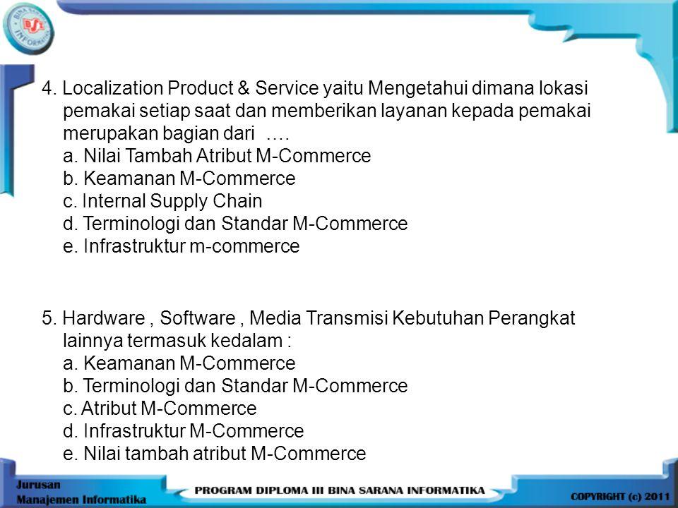 4. Localization Product & Service yaitu Mengetahui dimana lokasi pemakai setiap saat dan memberikan layanan kepada pemakai merupakan bagian dari …. a.