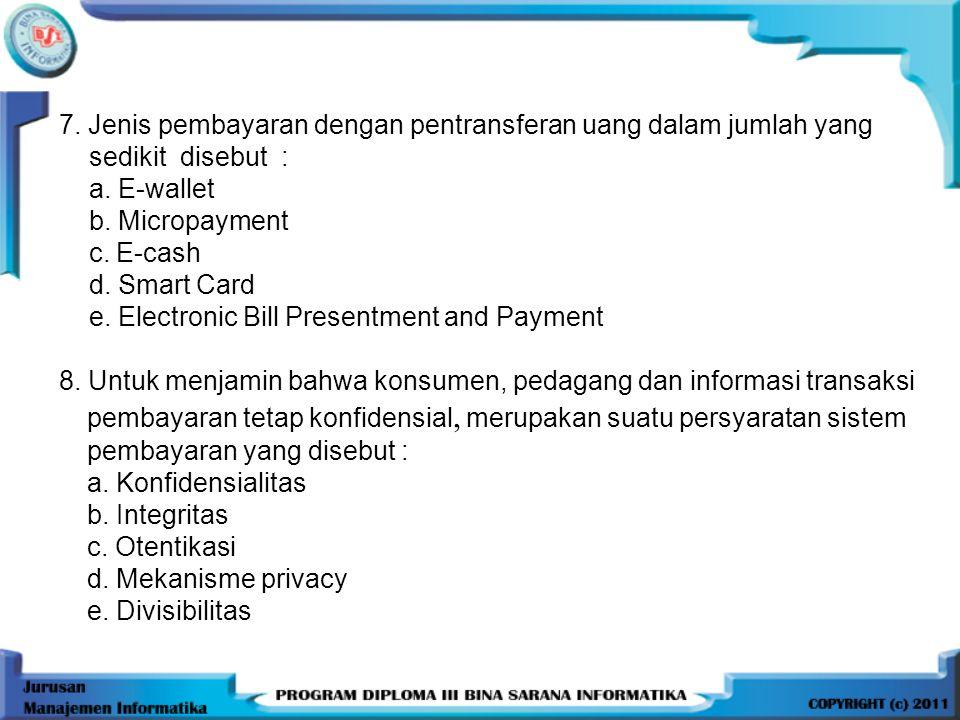 7.Jenis pembayaran dengan pentransferan uang dalam jumlah yang sedikit disebut : a.