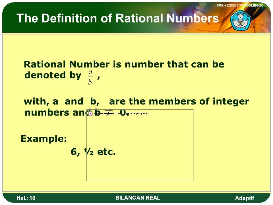 Adaptif SMK NEGERI 2 PROBOLINGGO Hal.: 9 BILANGAN REAL Pengertian Bilangan Rasional Bilangan Rasional adalah bilangan yang dapat dinyatakan dalam bent