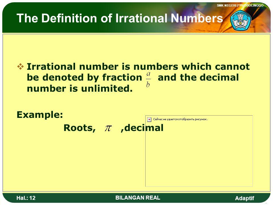 Adaptif SMK NEGERI 2 PROBOLINGGO Hal.: 11 BILANGAN REAL Pengertian Bilangan Irrasional BBilangan Irrasional adalah bilangan yang tidak dapat dinyata