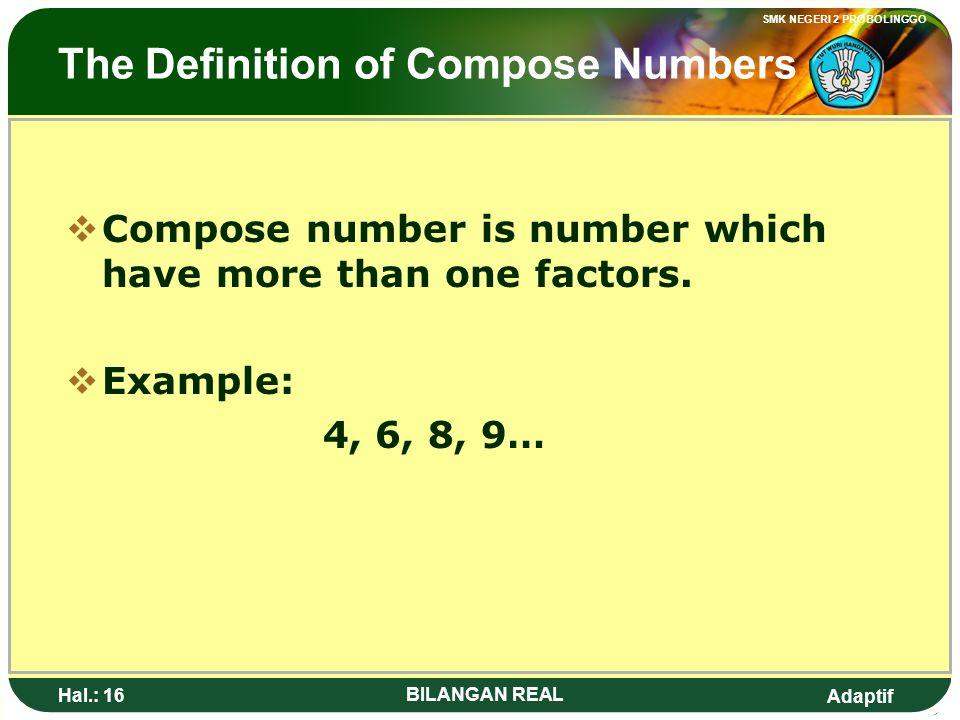 Adaptif SMK NEGERI 2 PROBOLINGGO Hal.: 15 BILANGAN REAL Pengertian Bilangan Komposit BBilangan komposit adalah bilangan yang mempunyai faktor lebih