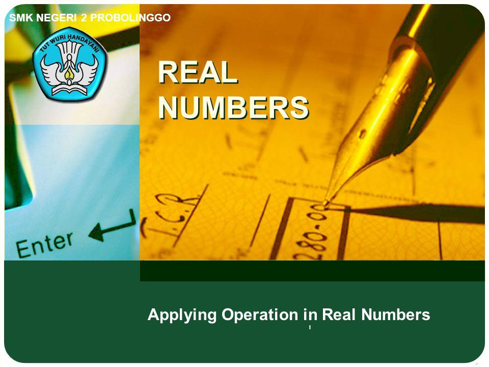 SMK NEGERI 2 PROBOLINGGO BILANGAN REAL Menerapkan Operasi pada Bilangan Real l