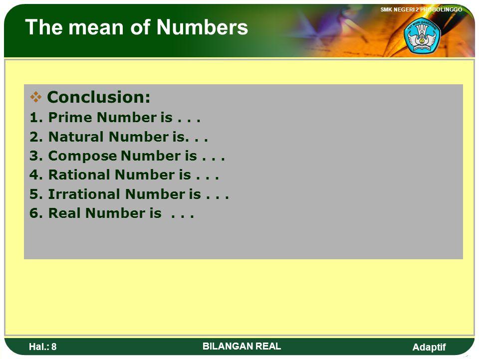 Adaptif SMK NEGERI 2 PROBOLINGGO Hal.: 7 BILANGAN REAL Pengertian Bilangan KKesimpulan: 1. Bilangan prima adalah... 2. Bilangan asli adalah... 3. Bi