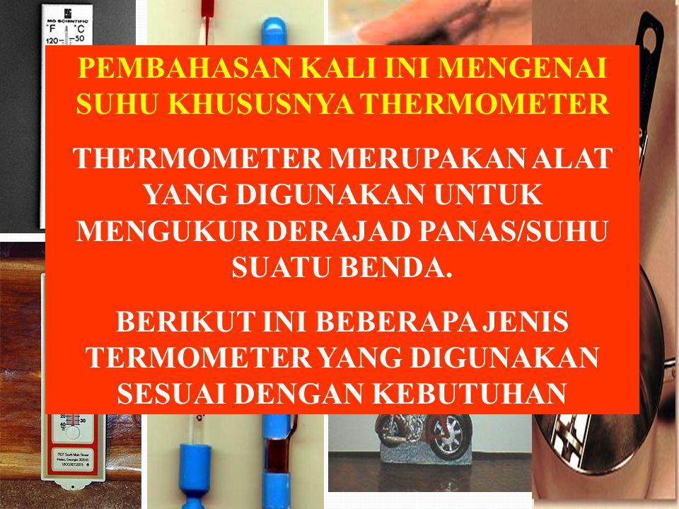 SUHU Thermometer (C, R, F, K) Muai Cair Padat Gas Panjang (l), Luas (A), Volume (V) Volume (V) Suhu (T), Tekanan (P), Volume (V) KALOR Kalor Jenis Kap
