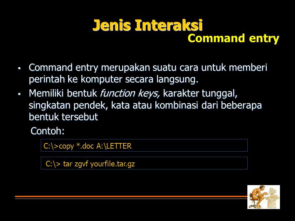  Command entry merupakan suatu cara untuk memberi perintah ke komputer secara langsung.  Memiliki bentuk function keys, karakter tunggal, singkatan