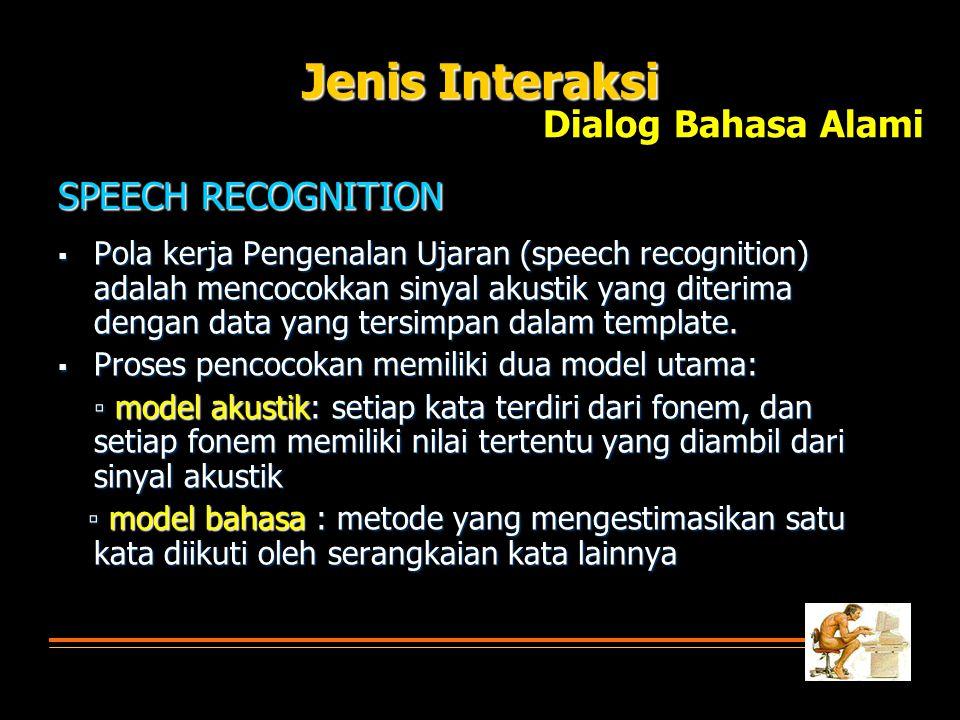  Pola kerja Pengenalan Ujaran (speech recognition) adalah mencocokkan sinyal akustik yang diterima dengan data yang tersimpan dalam template.  Prose