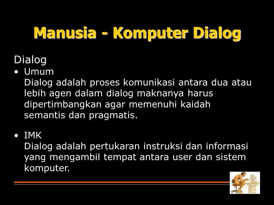 Manusia - Komputer Dialog Dialog Umum Dialog adalah proses komunikasi antara dua atau lebih agen dalam dialog maknanya harus dipertimbangkan agar meme