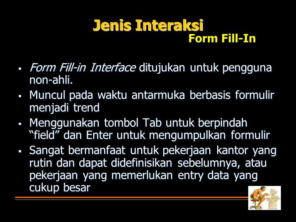  Form Fill-in Interface ditujukan untuk pengguna non-ahli.  Muncul pada waktu antarmuka berbasis formulir menjadi trend  Menggunakan tombol Tab unt