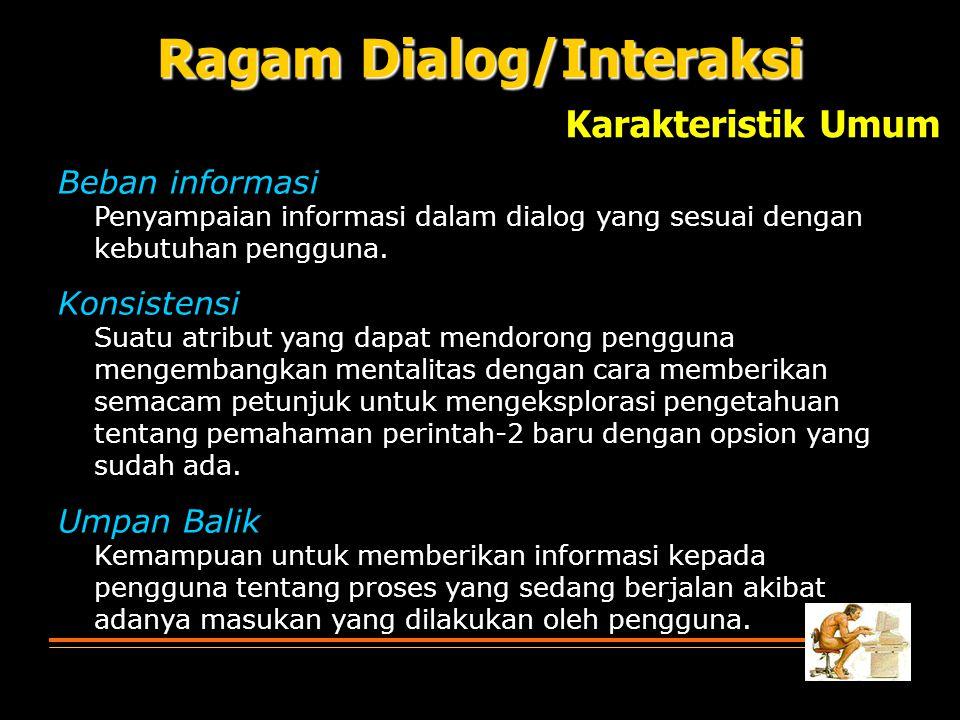 Beban informasi Penyampaian informasi dalam dialog yang sesuai dengan kebutuhan pengguna. Konsistensi Suatu atribut yang dapat mendorong pengguna meng