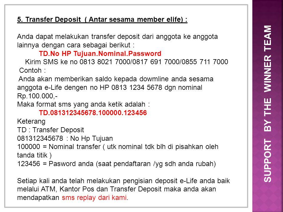 5. Transfer Deposit ( Antar sesama member elife) : Anda dapat melakukan transfer deposit dari anggota ke anggota lainnya dengan cara sebagai berikut :