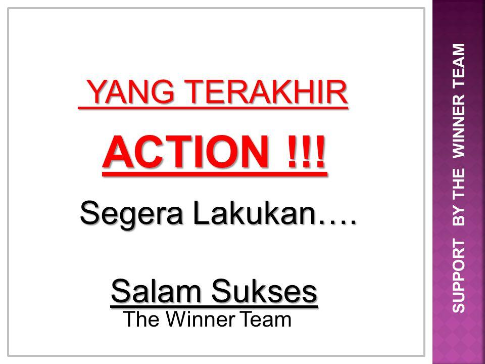 YANG TERAKHIR YANG TERAKHIR SUPPORT BY THE WINNER TEAM ACTION !!! Segera Lakukan…. Salam Sukses The Winner Team