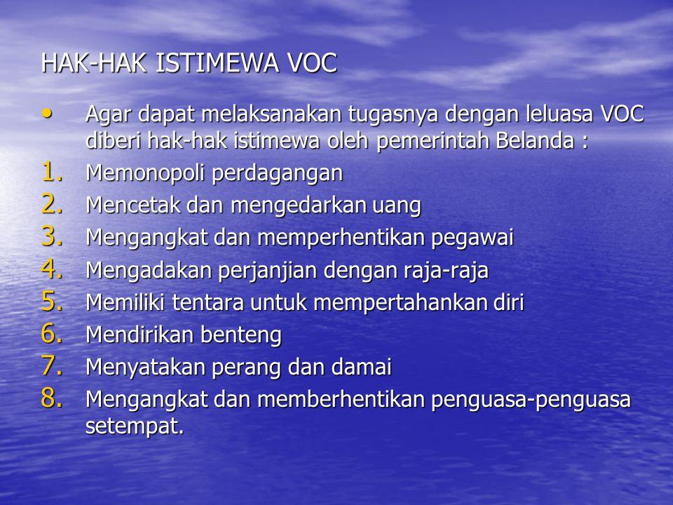 HAK-HAK ISTIMEWA VOC •A•A•A•Agar dapat melaksanakan tugasnya dengan leluasa VOC diberi hak-hak istimewa oleh pemerintah Belanda : 1. M emonopoli perda