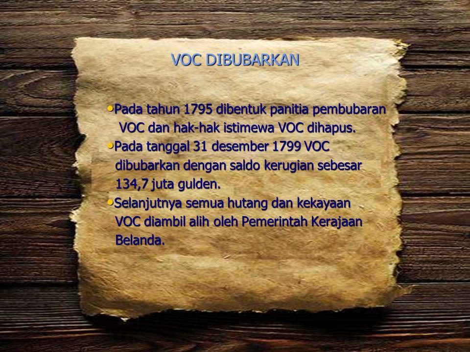 VOC DIBUBARKAN • Pada tahun 1795 dibentuk panitia pembubaran VOC dan hak-hak istimewa VOC dihapus. VOC dan hak-hak istimewa VOC dihapus. • Pada tangga