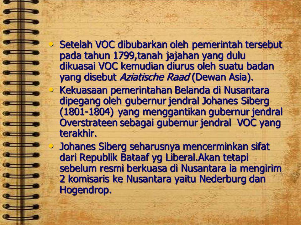 •S•S•S•Setelah VOC dibubarkan oleh pemerintah tersebut pada tahun 1799,tanah jajahan yang dulu dikuasai VOC kemudian diurus oleh suatu badan yang dise