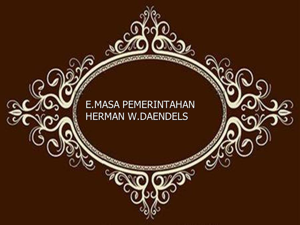 E.MASA PEMERINTAHAN HERMAN W.DAENDELS